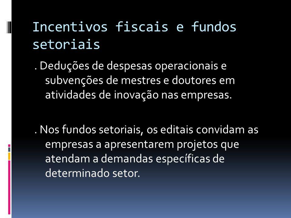Incentivos fiscais e fundos setoriais.