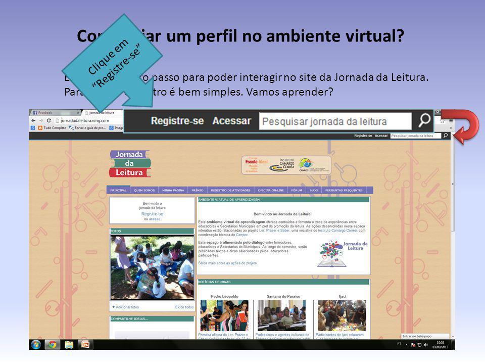 Como criar um perfil no ambiente virtual? Esse é o primeiro passo para poder interagir no site da Jornada da Leitura. Para fazer o cadastro é bem simp