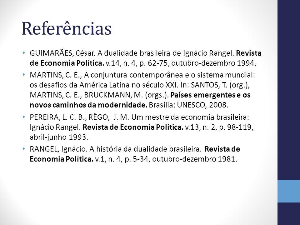 Referências GUIMARÃES, César. A dualidade brasileira de Ignácio Rangel. Revista de Economia Política. v.14, n. 4, p. 62-75, outubro-dezembro 1994. MAR
