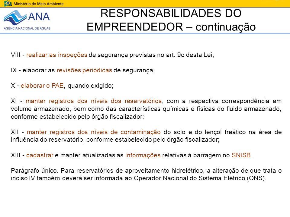 VIII - realizar as inspeções de segurança previstas no art. 9o desta Lei; IX - elaborar as revisões periódicas de segurança; X - elaborar o PAE, quand