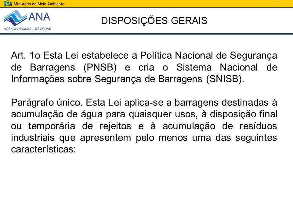 Art. 1o Esta Lei estabelece a Política Nacional de Segurança de Barragens (PNSB) e cria o Sistema Nacional de Informações sobre Segurança de Barragens