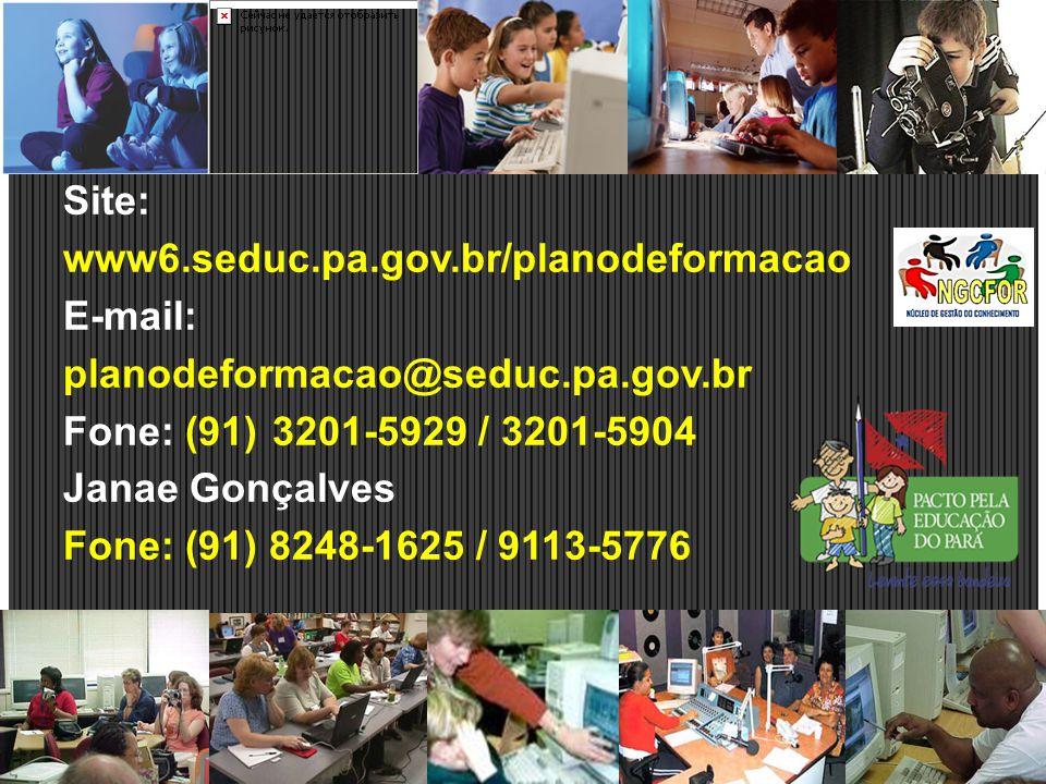 Site: www6.seduc.pa.gov.br/planodeformacao E-mail: planodeformacao@seduc.pa.gov.br Fone: (91) 3201-5929 / 3201-5904 Janae Gonçalves Fone: (91) 8248-1625 / 9113-5776