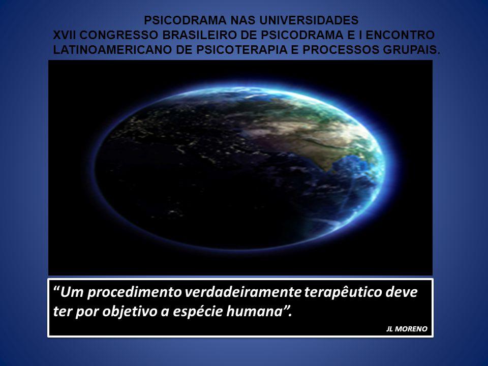 Um procedimento verdadeiramente terapêutico deve ter por objetivo a espécie humana. JL MORENO Um procedimento verdadeiramente terapêutico deve ter por