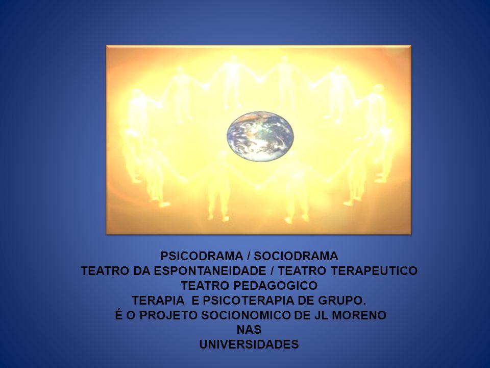 PSICODRAMA / SOCIODRAMA TEATRO DA ESPONTANEIDADE / TEATRO TERAPEUTICO TEATRO PEDAGOGICO TERAPIA E PSICOTERAPIA DE GRUPO. É O PROJETO SOCIONOMICO DE JL