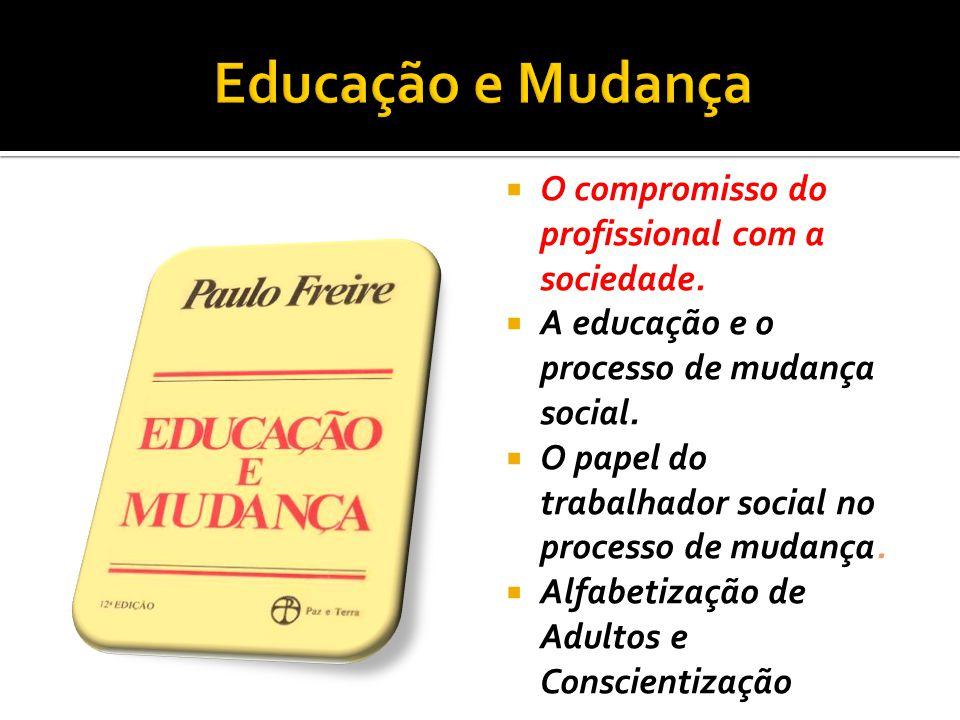 O compromisso do profissional com a sociedade. A educação e o processo de mudança social. O papel do trabalhador social no processo de mudança. Alfabe