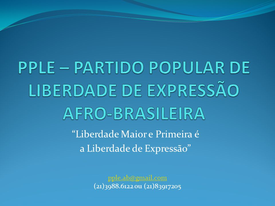 Liberdade Maior e Primeira é a Liberdade de Expressão pple.ab@gmail.com (21)3988.6122 ou (21)83917205