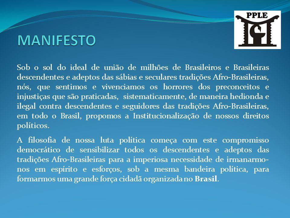 Sob o sol do ideal de união de milhões de Brasileiros e Brasileiras descendentes e adeptos das sábias e seculares tradições Afro-Brasileiras, nós, que
