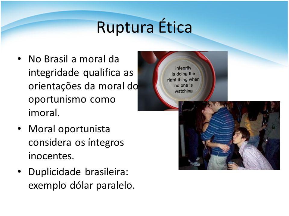 Ruptura Ética No Brasil a moral da integridade qualifica as orientações da moral do oportunismo como imoral. Moral oportunista considera os íntegros i