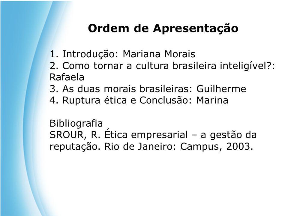 Ordem de Apresentação 1. Introdução: Mariana Morais 2. Como tornar a cultura brasileira inteligível?: Rafaela 3. As duas morais brasileiras: Guilherme