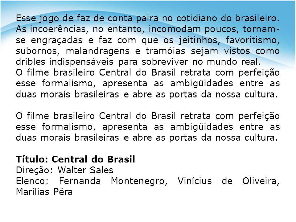 Esse jogo de faz de conta paira no cotidiano do brasileiro. As incoerências, no entanto, incomodam poucos, tornam- se engraçadas e faz com que os jeit