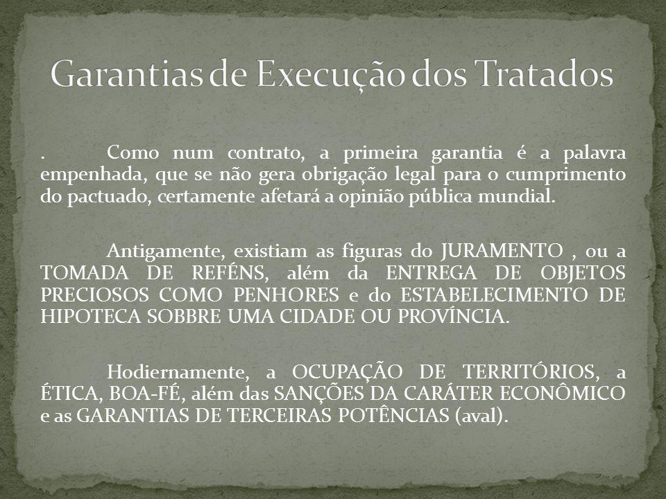 .Como num contrato, a primeira garantia é a palavra empenhada, que se não gera obrigação legal para o cumprimento do pactuado, certamente afetará a op
