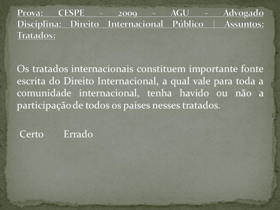 Os tratados internacionais constituem importante fonte escrita do Direito Internacional, a qual vale para toda a comunidade internacional, tenha havido ou não a participação de todos os países nesses tratados.