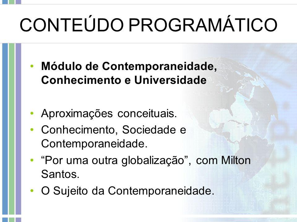 CONTEÚDO PROGRAMÁTICO Módulo de Contemporaneidade, Conhecimento e Universidade Aproximações conceituais.