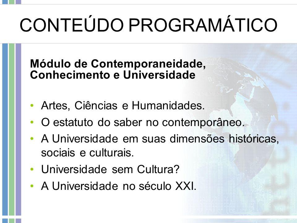 CONTEÚDO PROGRAMÁTICO Módulo de Contemporaneidade, Conhecimento e Universidade Artes, Ciências e Humanidades.