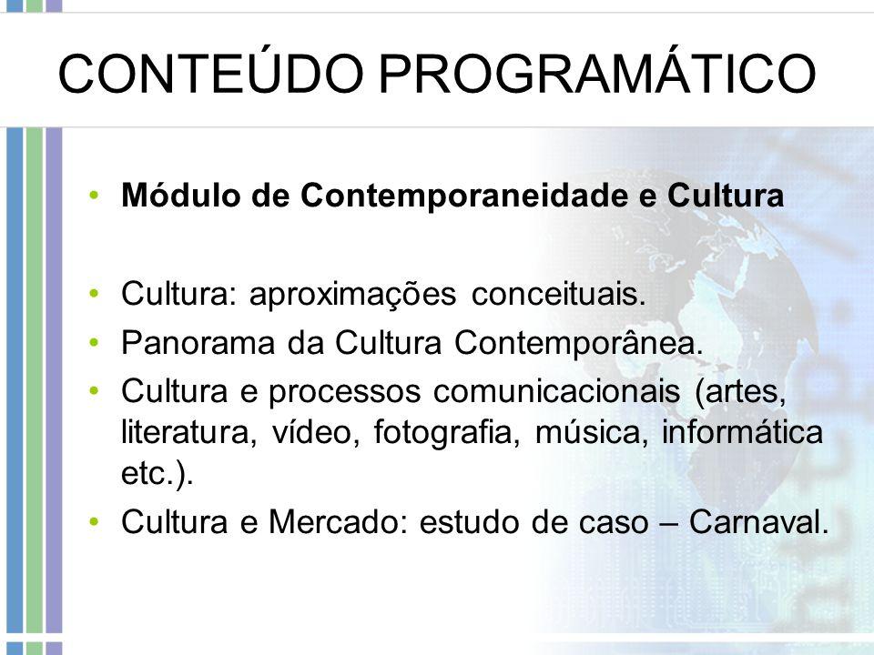 CONTEÚDO PROGRAMÁTICO Módulo de Contemporaneidade e Cultura Cultura: aproximações conceituais.