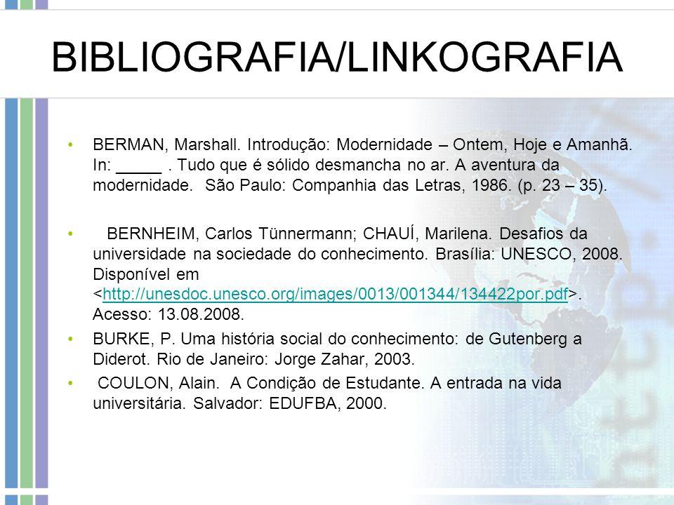 BIBLIOGRAFIA/LINKOGRAFIA BERMAN, Marshall.Introdução: Modernidade – Ontem, Hoje e Amanhã.