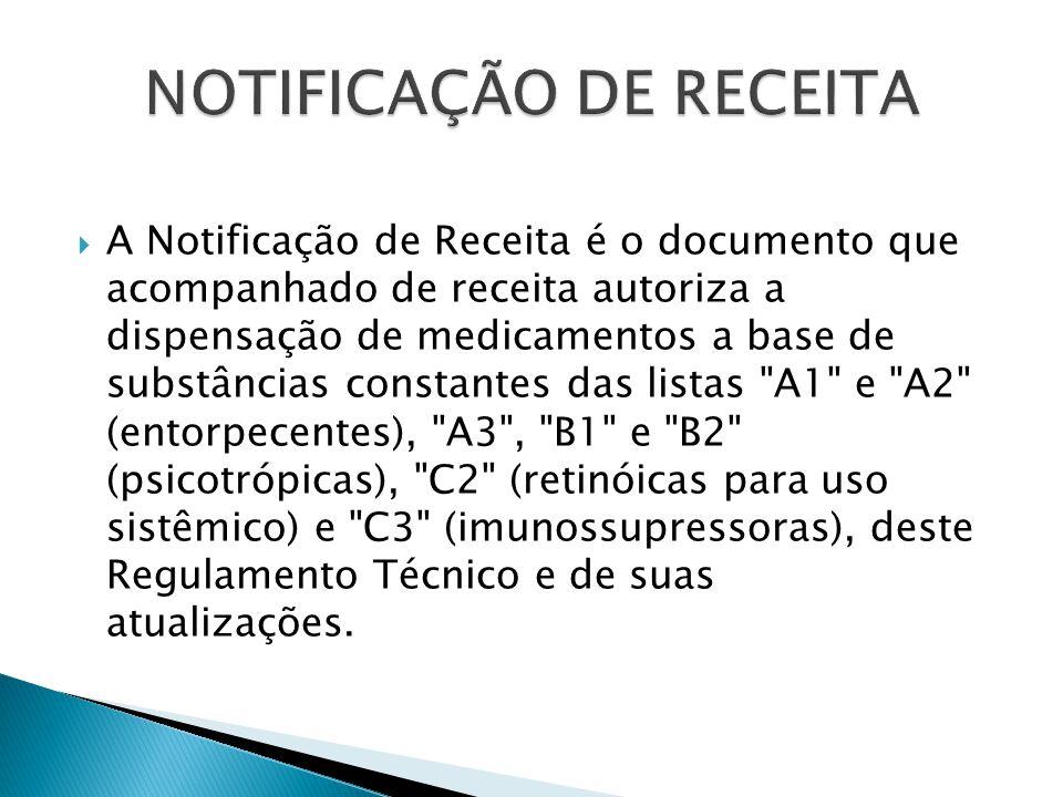 A Notificação de Receita é o documento que acompanhado de receita autoriza a dispensação de medicamentos a base de substâncias constantes das listas