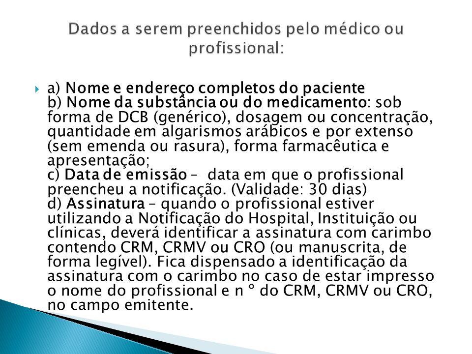 a) Nome e endereço completos do paciente b) Nome da substância ou do medicamento: sob forma de DCB (genérico), dosagem ou concentração, quantidade em