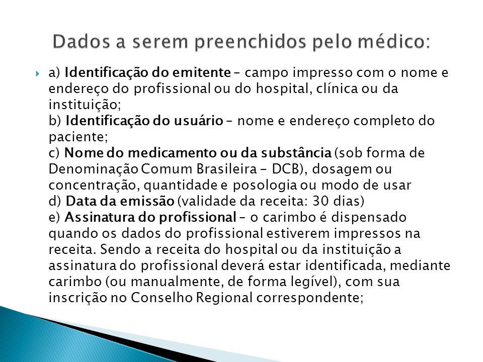 a) Identificação do emitente – campo impresso com o nome e endereço do profissional ou do hospital, clínica ou da instituição; b) Identificação do usu
