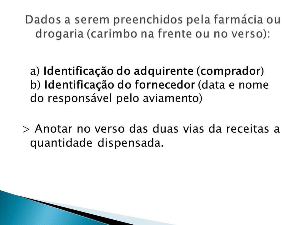 a) Identificação do adquirente (comprador) b) Identificação do fornecedor (data e nome do responsável pelo aviamento) > Anotar no verso das duas vias