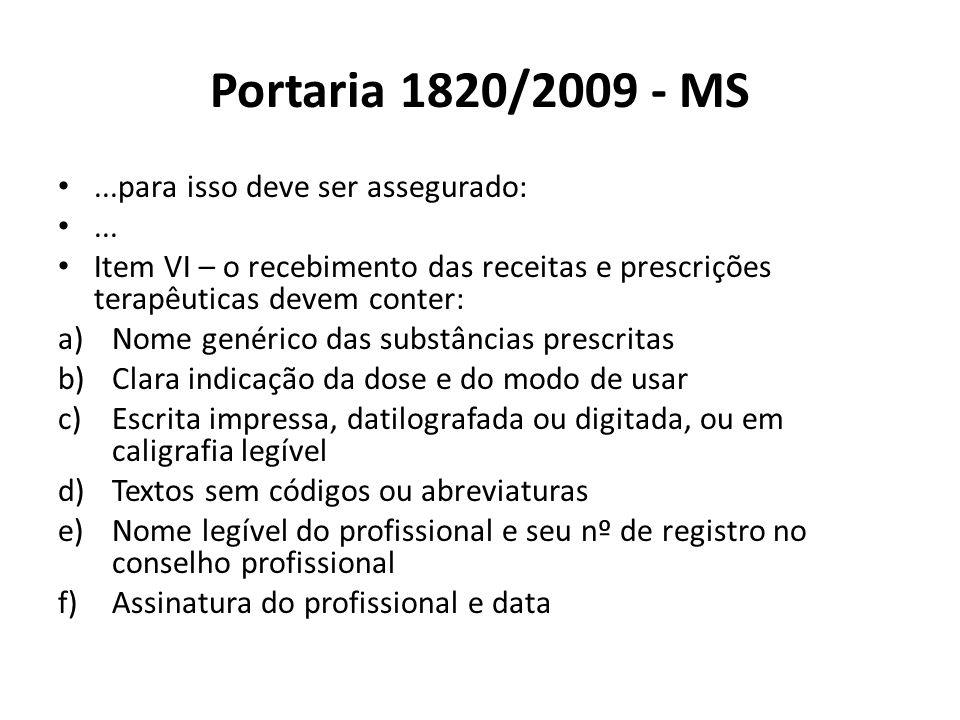 Portaria 1820/2009 - MS...para isso deve ser assegurado:... Item VI – o recebimento das receitas e prescrições terapêuticas devem conter: a)Nome genér
