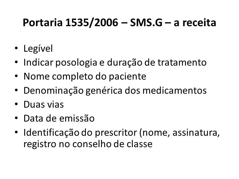 Portaria 1535/2006 – SMS.G – a receita Legível Indicar posologia e duração de tratamento Nome completo do paciente Denominação genérica dos medicament