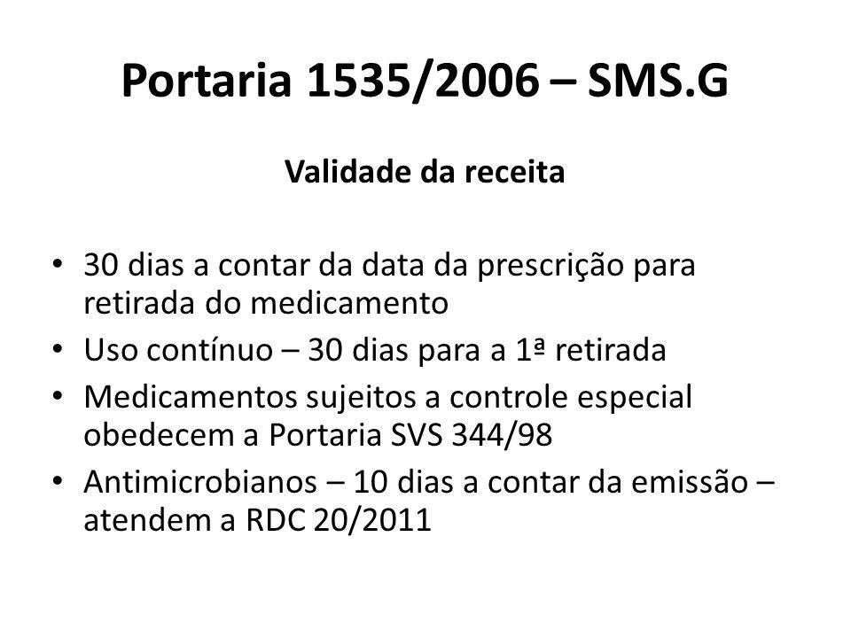 Portaria 1535/2006 – SMS.G Validade da receita 30 dias a contar da data da prescrição para retirada do medicamento Uso contínuo – 30 dias para a 1ª re