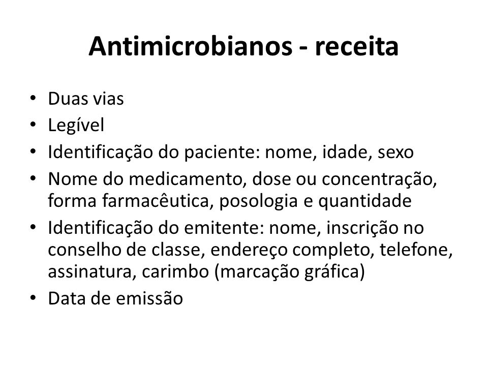 Antimicrobianos - receita Duas vias Legível Identificação do paciente: nome, idade, sexo Nome do medicamento, dose ou concentração, forma farmacêutica