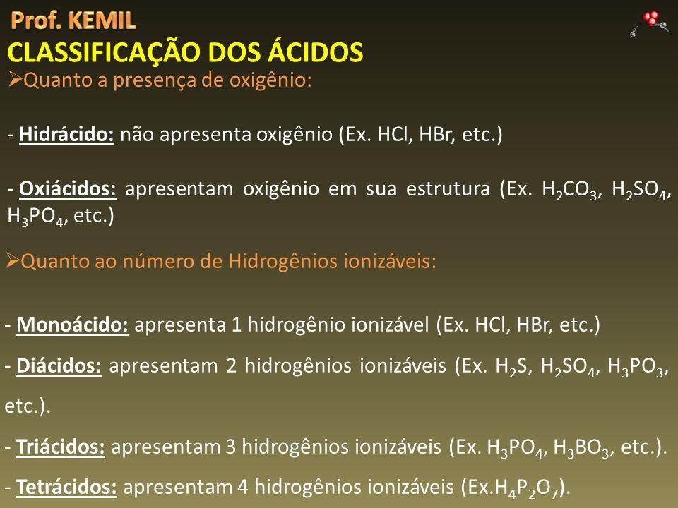 CLASSIFICAÇÃO DOS ÁCIDOS Quanto a presença de oxigênio: - Hidrácido: não apresenta oxigênio (Ex.