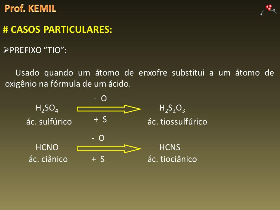 # CASOS PARTICULARES: PREFIXO TIO: Usado quando um átomo de enxofre substitui a um átomo de oxigênio na fórmula de um ácido. H 2 SO 4 ác. sulfúrico -