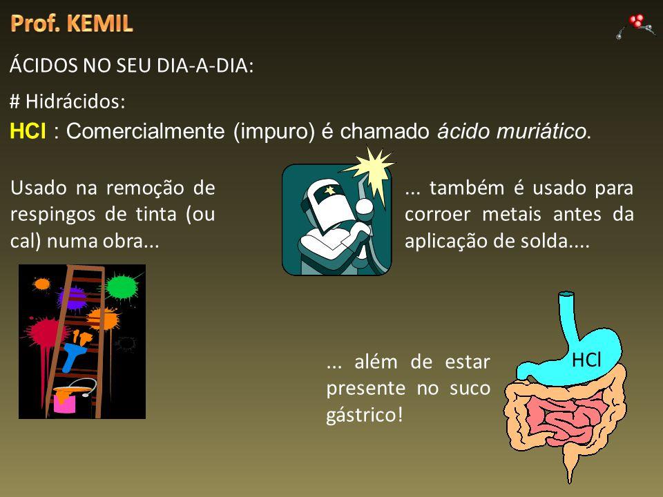 ÁCIDOS NO SEU DIA-A-DIA: # Hidrácidos: HCl : Comercialmente (impuro) é chamado ácido muriático. Usado na remoção de respingos de tinta (ou cal) numa o