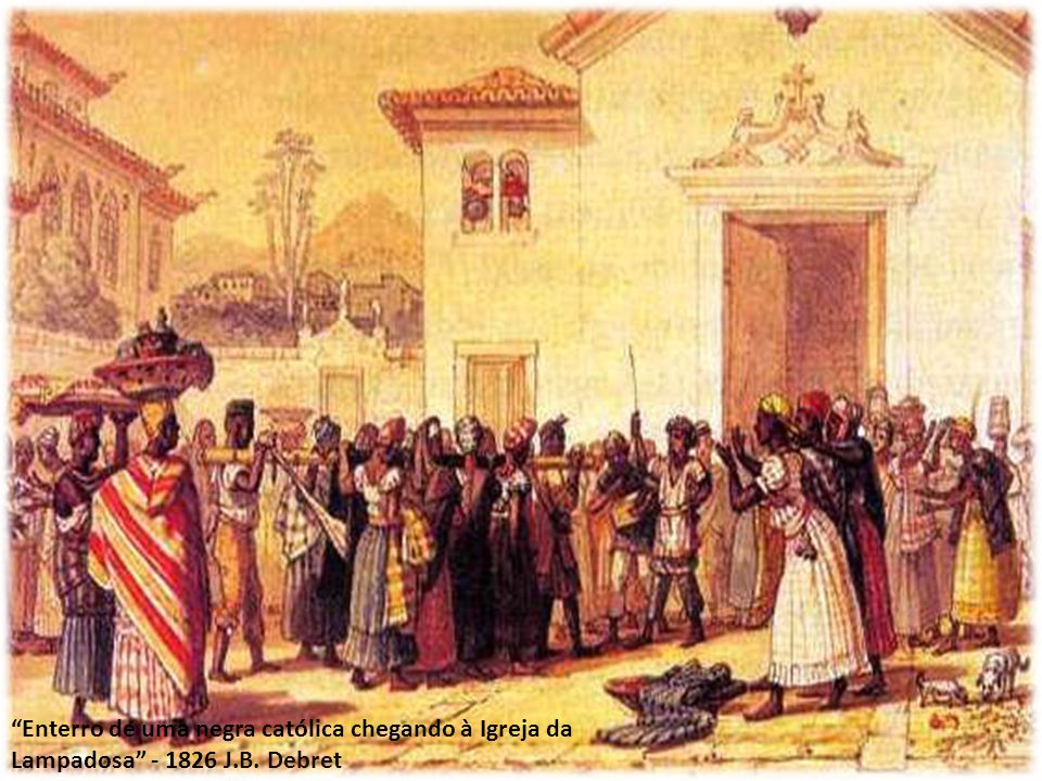 Enterro de uma negra católica chegando à Igreja da Lampadosa - 1826 J.B. Debret