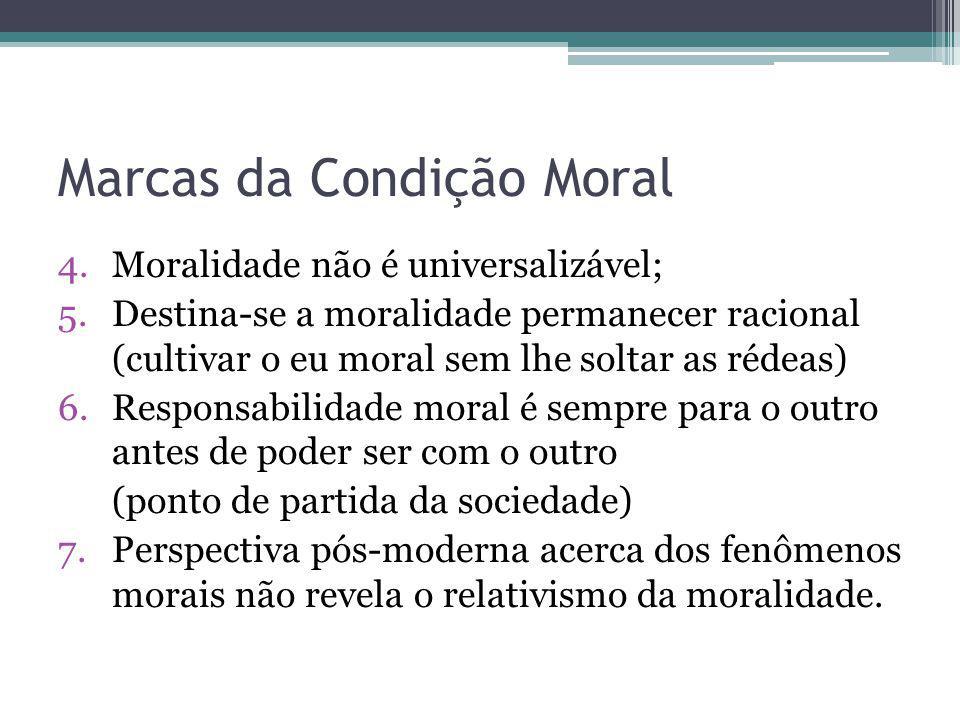 Marcas da Condição Moral 4.Moralidade não é universalizável; 5.Destina-se a moralidade permanecer racional (cultivar o eu moral sem lhe soltar as réde