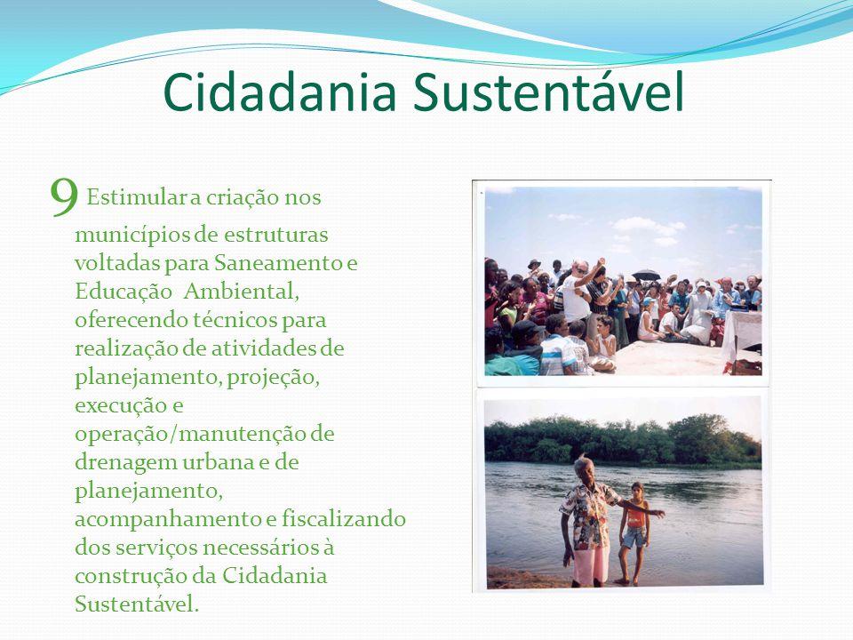 9 Estimular a criação nos municípios de estruturas voltadas para Saneamento e Educação Ambiental, oferecendo técnicos para realização de atividades de