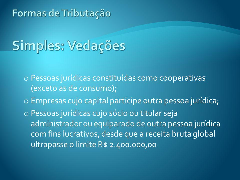 o Pessoas jurídicas constituídas como cooperativas (exceto as de consumo); o Empresas cujo capital participe outra pessoa jurídica; o Pessoas jurídica