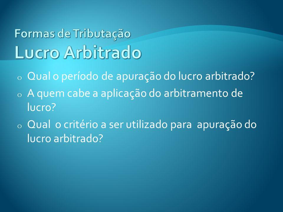 o Qual o período de apuração do lucro arbitrado? o A quem cabe a aplicação do arbitramento de lucro? o Qual o critério a ser utilizado para apuração d