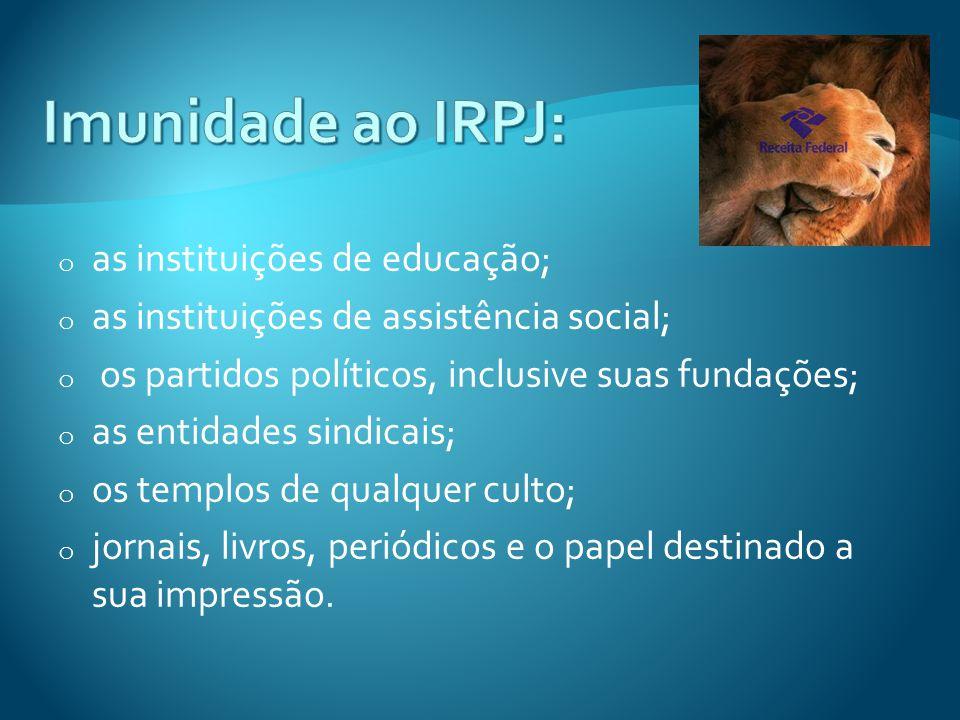 o as instituições de educação; o as instituições de assistência social; o os partidos políticos, inclusive suas fundações; o as entidades sindicais; o