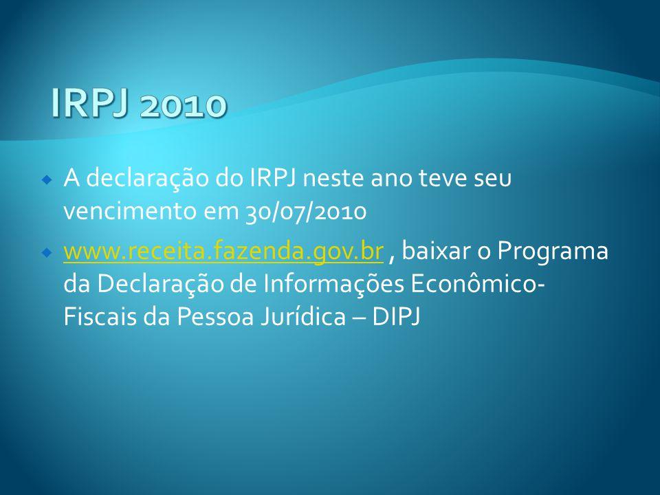 A declaração do IRPJ neste ano teve seu vencimento em 30/07/2010 www.receita.fazenda.gov.br, baixar o Programa da Declaração de Informações Econômico-
