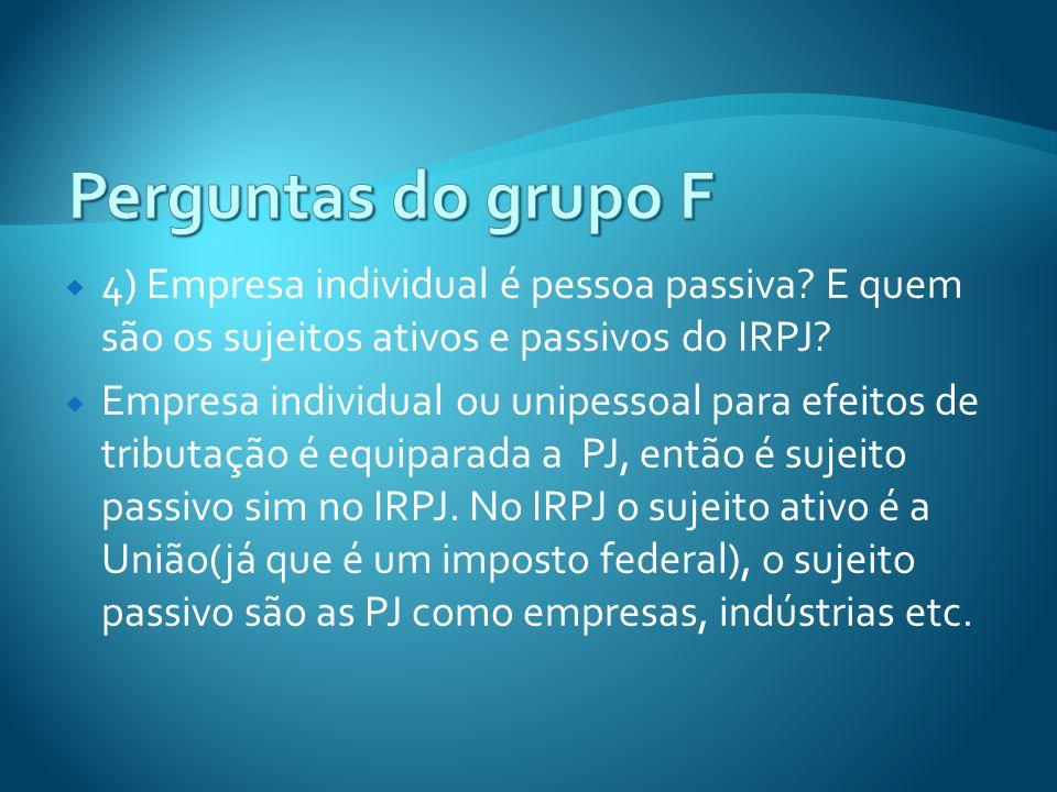 4) Empresa individual é pessoa passiva? E quem são os sujeitos ativos e passivos do IRPJ? Empresa individual ou unipessoal para efeitos de tributação