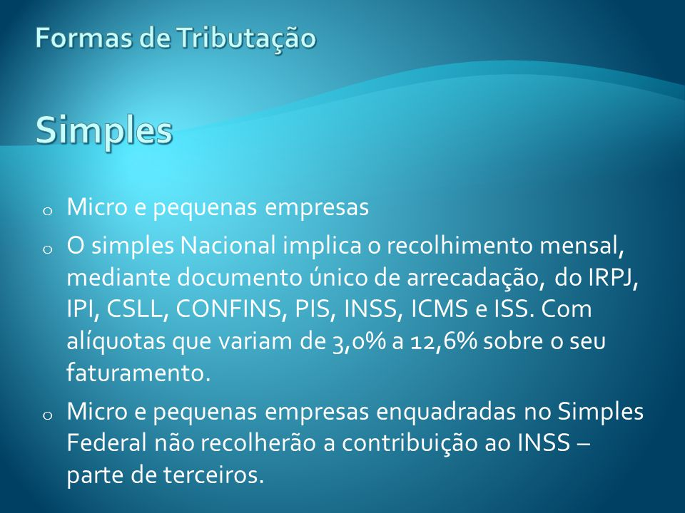 o Micro e pequenas empresas o O simples Nacional implica o recolhimento mensal, mediante documento único de arrecadação, do IRPJ, IPI, CSLL, CONFINS,