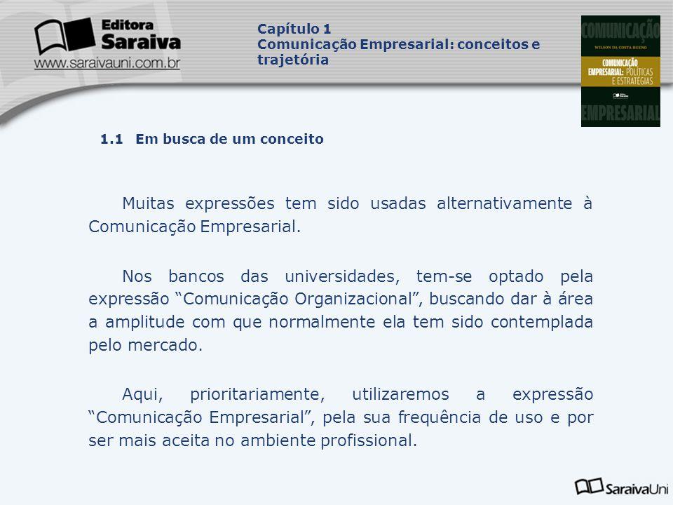 Capa da Obra Capítulo 1 Comunicação Empresarial: conceitos e trajetória 1.1 Em busca de um conceito Muitas expressões tem sido usadas alternativamente à Comunicação Empresarial.