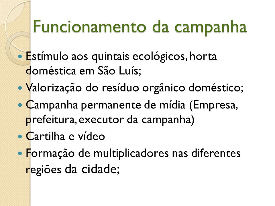 Funcionamento da campanha Estímulo aos quintais ecológicos, horta doméstica em São Luís; Valorização do resíduo orgânico doméstico; Campanha permanent