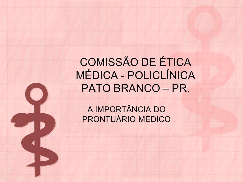 COMISSÃO DE ÉTICA MÉDICA - POLICLÍNICA PATO BRANCO – PR. A IMPORTÂNCIA DO PRONTUÁRIO MÉDICO