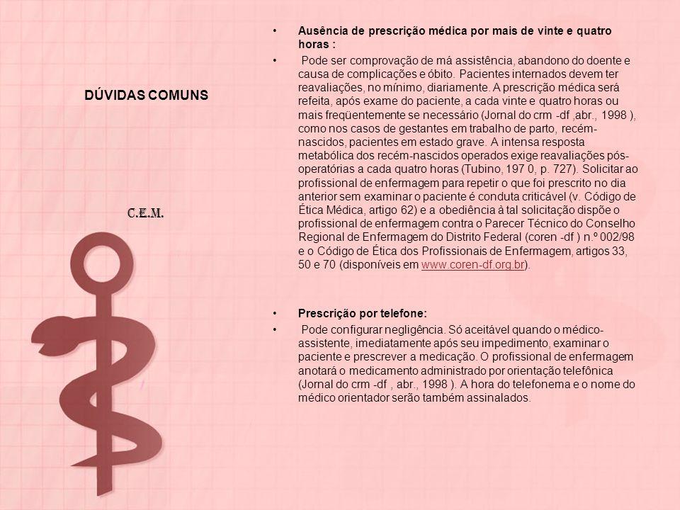 DÚVIDAS COMUNS Ausência de prescrição médica por mais de vinte e quatro horas : Pode ser comprovação de má assistência, abandono do doente e causa de