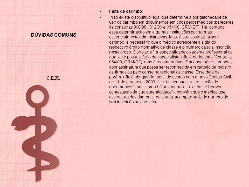 DÚVIDAS COMUNS Falta de carimbo: Não existe dispositivo legal que determine a obrigatoriedade de uso do carimbo em documentos emitidos pelos médicos (