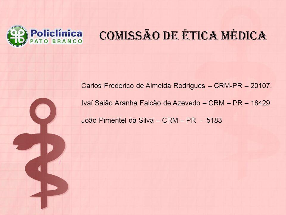 Comissão de ética médica Carlos Frederico de Almeida Rodrigues – CRM-PR – 20107. Ivaí Saião Aranha Falcão de Azevedo – CRM – PR – 18429 João Pimentel