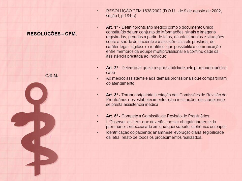 RESOLUÇÕES – CFM. RESOLUÇÃO CFM 1638/2002 (D.O.U. de 9 de agosto de 2002, seção I, p.184-5) Art. 1º - Definir prontuário médico como o documento único