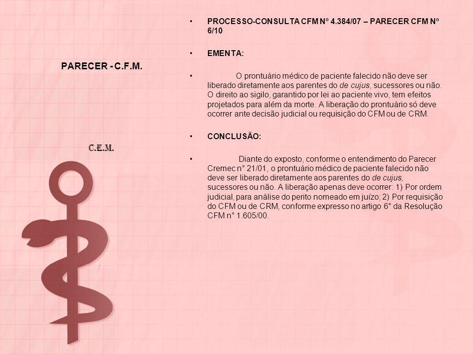 PARECER - C.F.M. PROCESSO-CONSULTA CFM Nº 4.384/07 – PARECER CFM Nº 6/10 EMENTA: O prontuário médico de paciente falecido não deve ser liberado direta