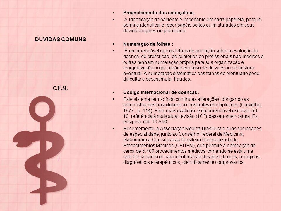 DÚVIDAS COMUNS Preenchimento dos cabeçalhos: A idenficação do paciente é importante em cada papeleta, porque permite identificar e repor papéis soltos