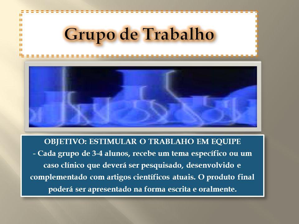 OBJETIVO: ESTIMULAR O TRABLAHO EM EQUIPE - Cada grupo de 3-4 alunos, recebe um tema específico ou um caso clínico que deverá ser pesquisado, desenvolv